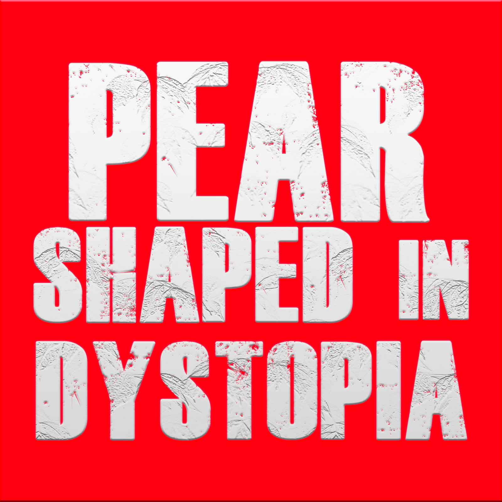 Pear Shaped in Dystopia